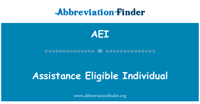 AEI: Assistance Eligible Individual