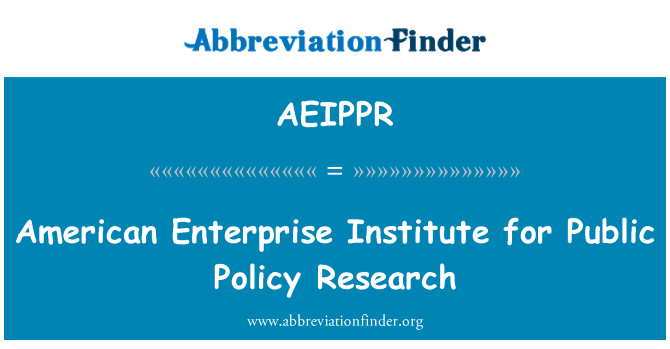 AEIPPR: American Enterprise Institute for Public Policy Research
