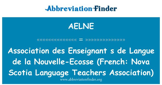 AELNE: Association des Enseignant s de Langue de la Nouvelle-Ecosse (French: Nova Scotia Language Teachers Association)
