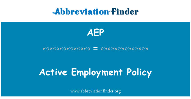 AEP: Active Employment Policy