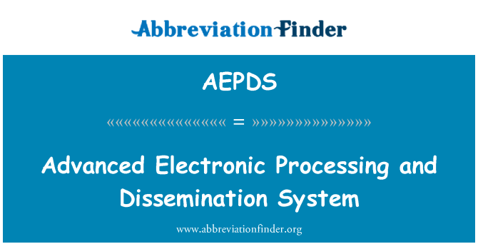 AEPDS: Advanced Electronic Processing and Dissemination System