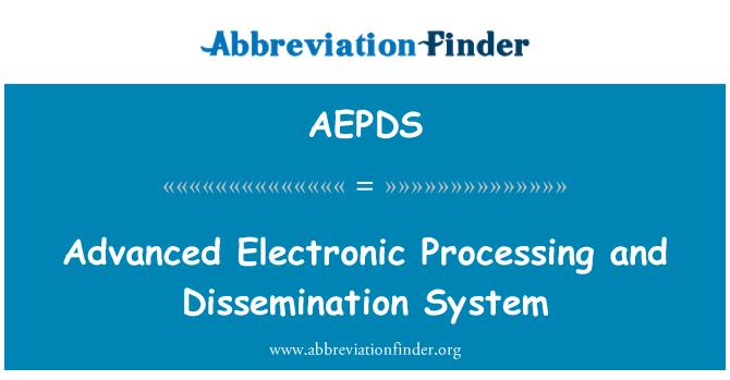 AEPDS: Pemprosesan elektronik yang canggih dan sistem penyebaran