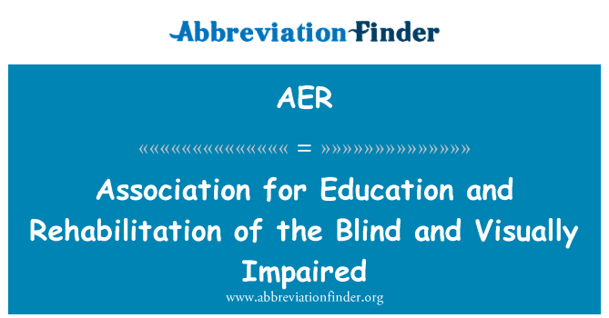 AER: Association for Education and Rehabilitation of the Blind and Visually Impaired