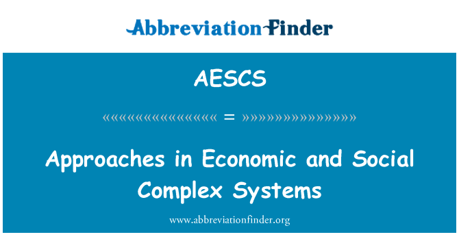AESCS: Approaches in Economic and Social Complex Systems