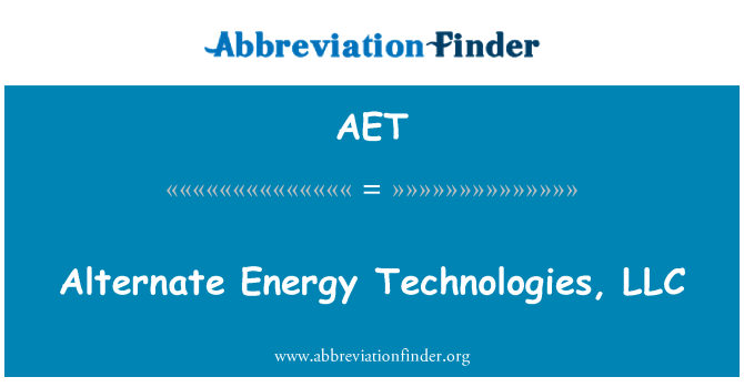 AET: Alternate Energy Technologies, LLC