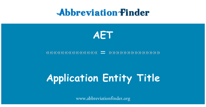 AET: Application Entity Title
