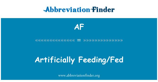 AF: Artificially Feeding/Fed