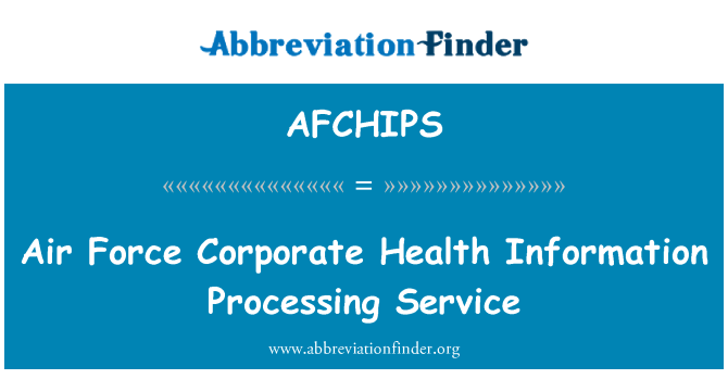 AFCHIPS: Air Force Corporate Health Information Processing Service