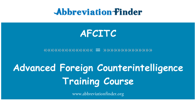 AFCITC: Advanced Foreign Counterintelligence Training Course