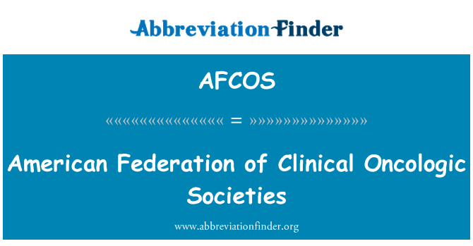 AFCOS: American Federation of Clinical Oncologic Societies