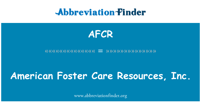 AFCR: American Foster Care Resources, Inc.