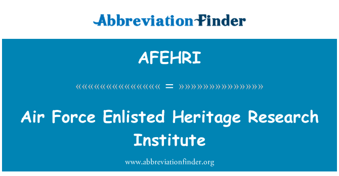 AFEHRI: Air Force Enlisted Heritage Research Institute