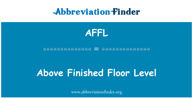 AFFL: Above Finished Floor Level