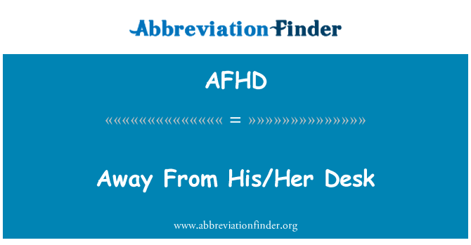 AFHD: Away From His/Her Desk