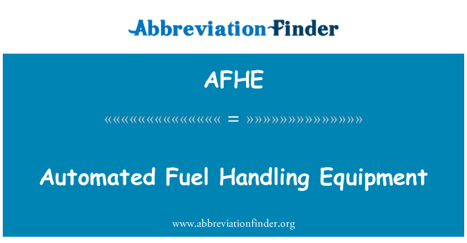AFHE: Automated Fuel Handling Equipment