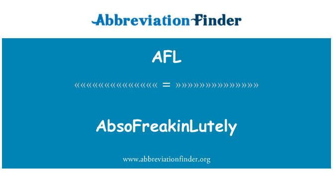 AFL: AbsoFreakinLutely