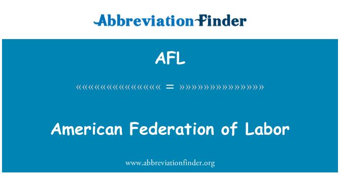 AFL: American Federation of Labor