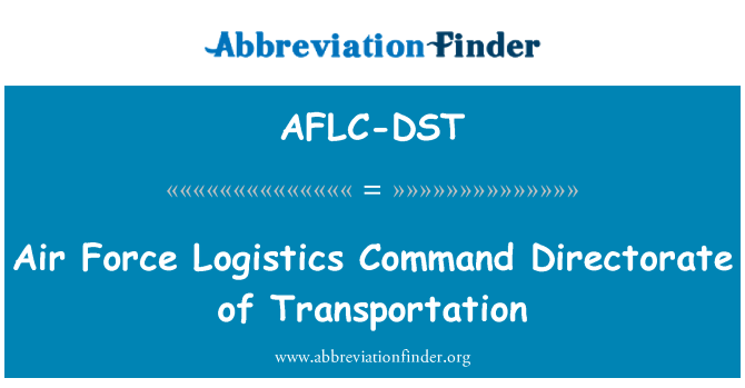 AFLC-DST: Air Force Logistics Command Directorate of Transportation