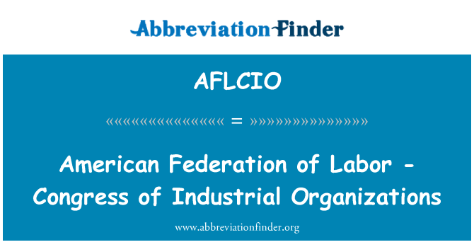 AFLCIO: امریکی وفاق مزدور - کانگریس کی صنعتی تنظیموں کی