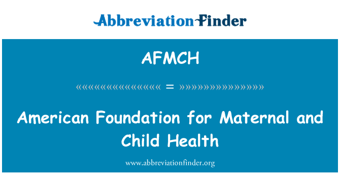 AFMCH: American Foundation for Maternal and Child Health