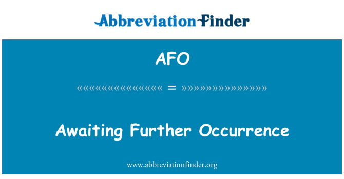 AFO: Awaiting Further Occurrence
