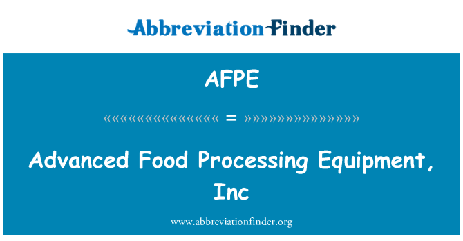 AFPE: Advanced Food Processing Equipment, Inc