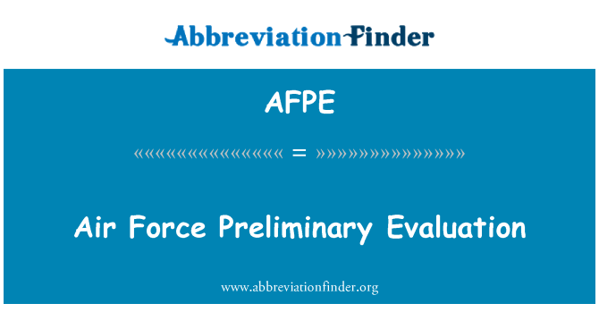 AFPE: Air Force Preliminary Evaluation