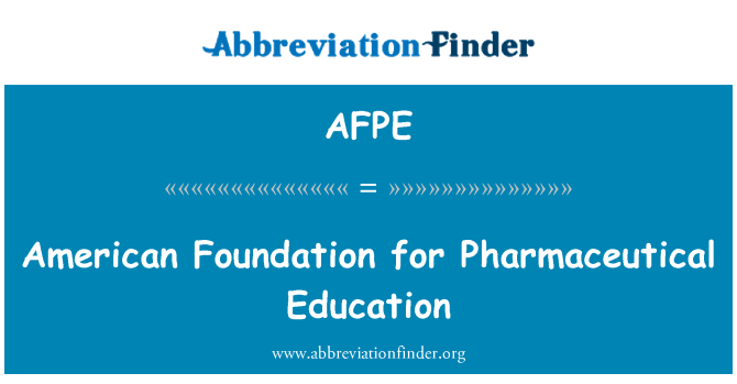 AFPE: American Foundation for Pharmaceutical Education