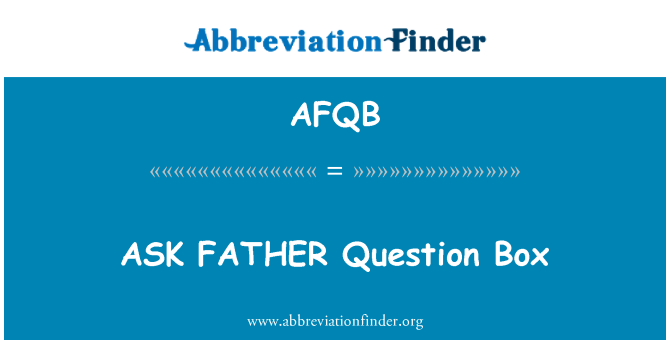 AFQB: ASK FATHER Question Box