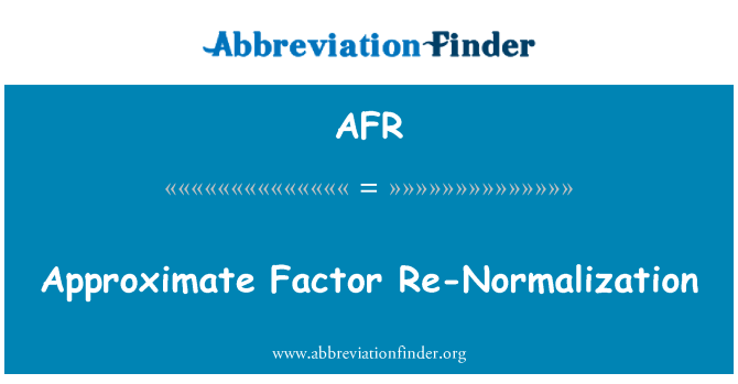 AFR: Approximate Factor Re-Normalization