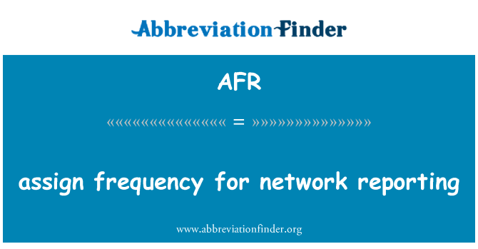AFR: assign frequency for network reporting