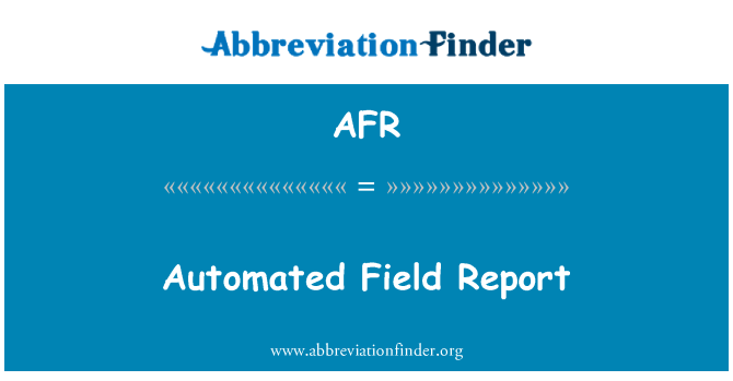 AFR: Automated Field Report