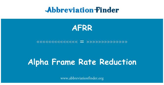 AFRR: Alpha Frame Rate Reduction