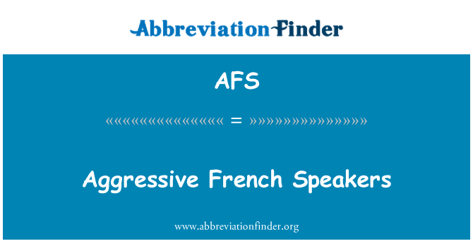 AFS: Aggressive French Speakers