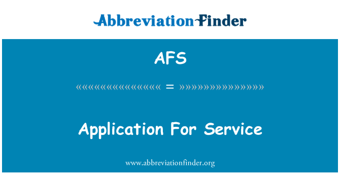 AFS: Application For Service