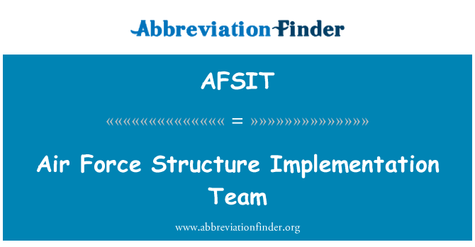 AFSIT: Air Force Structure Implementation Team