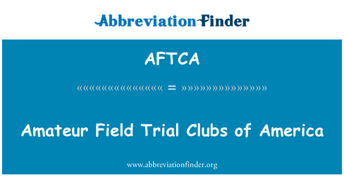 AFTCA: Amateur Field Trial Clubs of America
