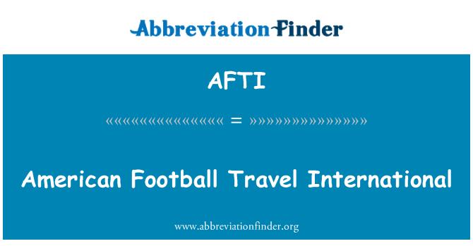 AFTI: Amerikan futbolu seyahat uluslararası
