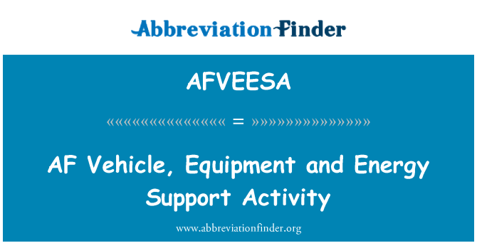AFVEESA: AF Vehicle, Equipment and Energy Support Activity