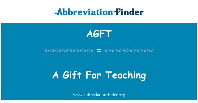 AGFT: A Gift For Teaching