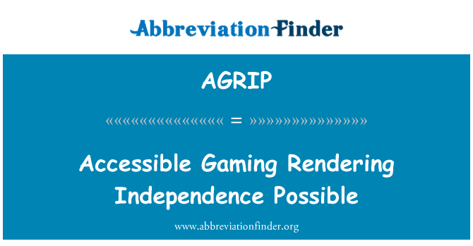 AGRIP: Accessible Gaming Rendering Independence Possible