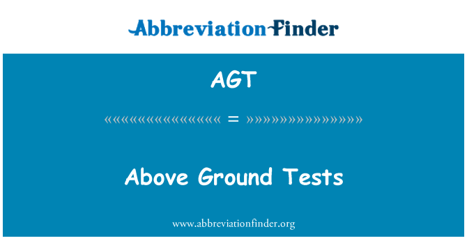 AGT: Above Ground Tests