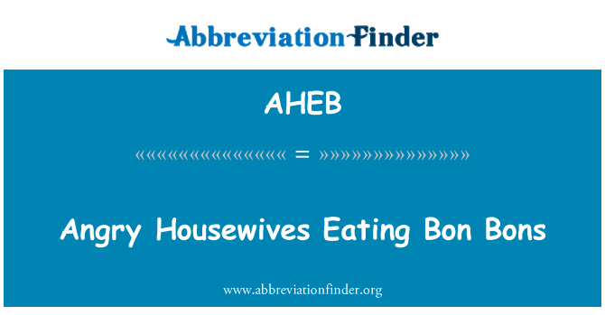 AHEB: Angry Housewives Eating Bon Bons
