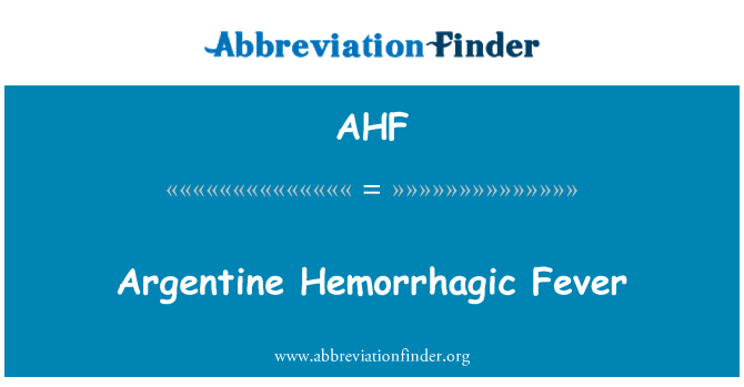AHF: Argentine Hemorrhagic Fever