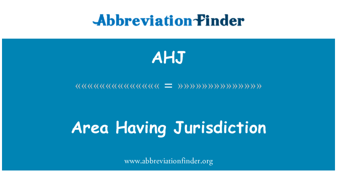 AHJ: Area Having Jurisdiction