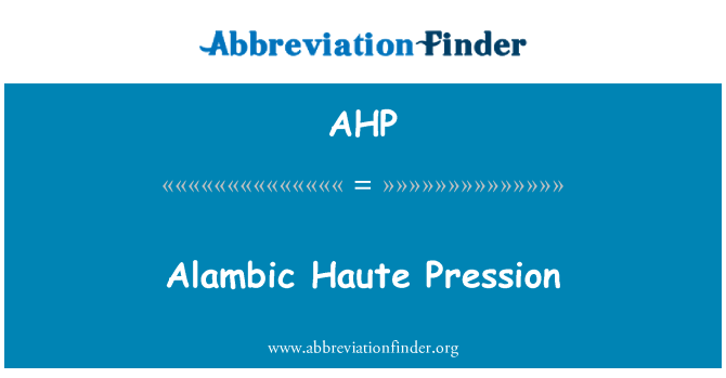 AHP: Alambic Haute Pression