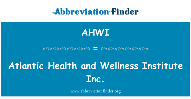 AHWI: Atlantic Health and Wellness Institute Inc.