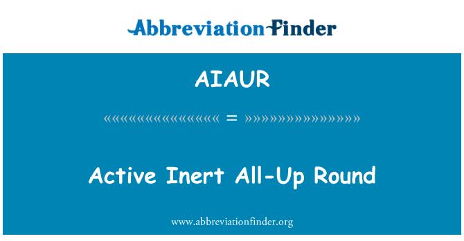 AIAUR: Active Inert All-Up Round