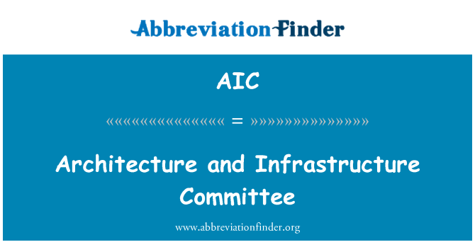 AIC: Architecture and Infrastructure Committee