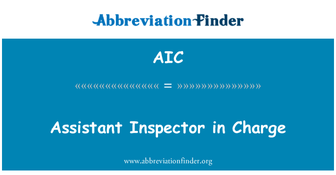 AIC: Assistant Inspector in Charge